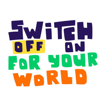 Switch off your world on dark background, hand lettering.