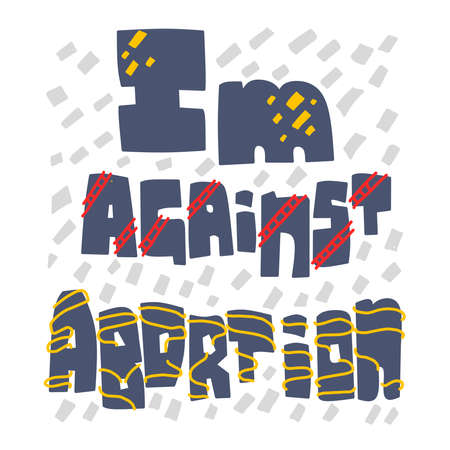 Ban abortions. Im against. law. Banner. Poster. Slogan