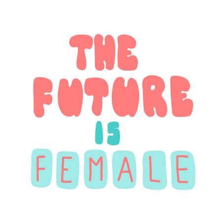 The future is female. Lettering for concept design. Vector illustration, flat design.
