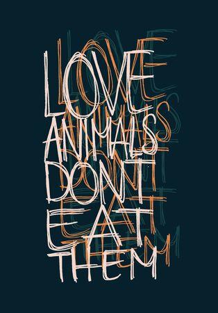 Love Animals, Dont Eat Them Vector Vegan Activist Design on Dark Blue Illustration