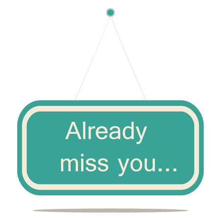 miss you: Already miss you, a vector sign board. Illustration