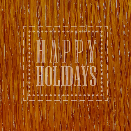 happy holidays: Happy holidays, wood texture