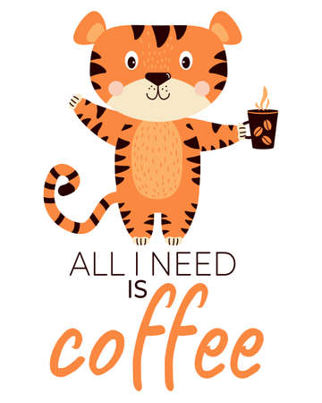 Joyful, happy, satisfied tiger with a cup of coffee. All I need is coffee - text. Vector illustration. concept - Cute striped animal - character for design, print, decor, cards and banners