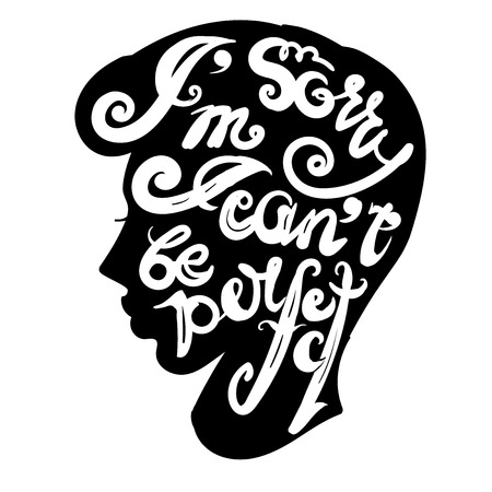 encouraging: Handdrawn inspirational and encouraging quote. Im sorry, I cant be perfect. Vector isolated typography design element for greeting cards, posters and print invitations. Illustration