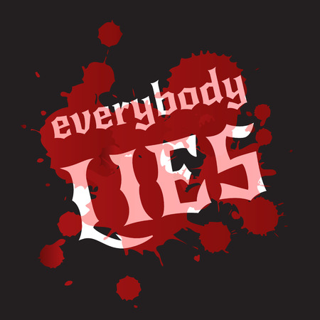 everybody: Everybody lies  Bloodstains and white lettering on a black background  Vector  Illustration