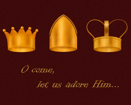 adore: The crowns of the Wise Men; text reads  O come, let us adore Him