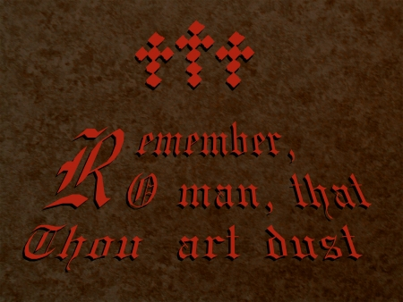 remorse: Biblical reminder of the brevity of life   Remember, O man, that thou art dust  Illustration