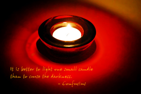 to curse: Single candle quotation from Confucius.  It is better to light one small candle than to curse the darkness.