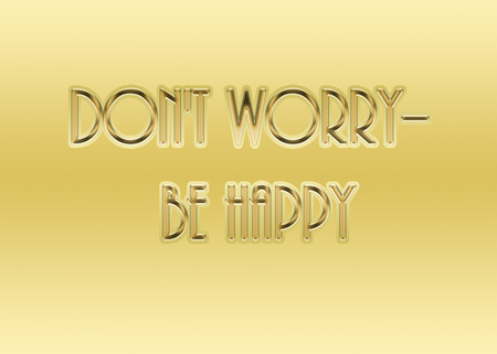 motto: Dont worry--be happy motto in gold on gold text Stock Photo