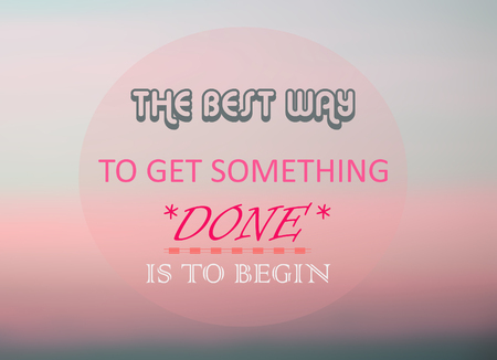 best way: The best way to get something done is to begin