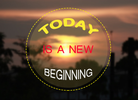 new beginning: Today is a new beginning on sunset background