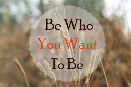 be: Be who you want to be word
