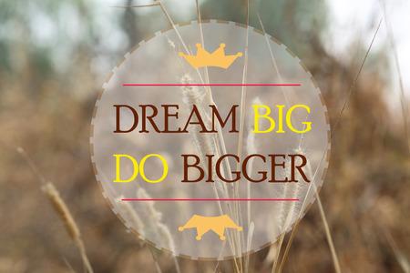 bigger: dream big do bigger word