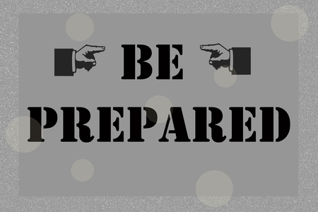 be prepared: BE PREPARED, message on gray and silver tone