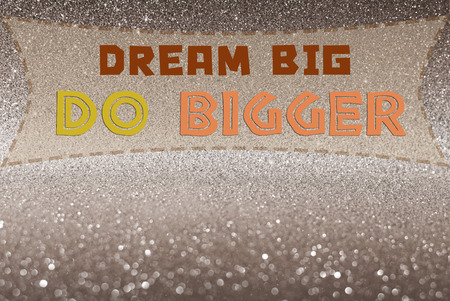 bigger: Dream big do bigger word on glitter abstract background