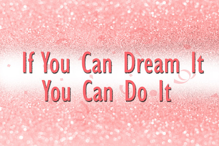 you can do it: If you can dream it you can do it on glitter abstract background