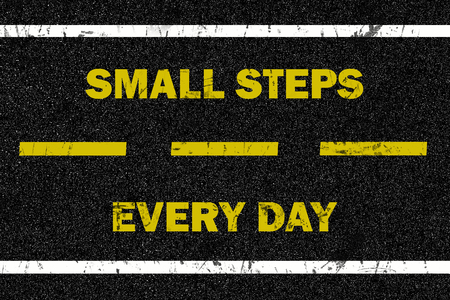 every: Small steps every day word on the road background