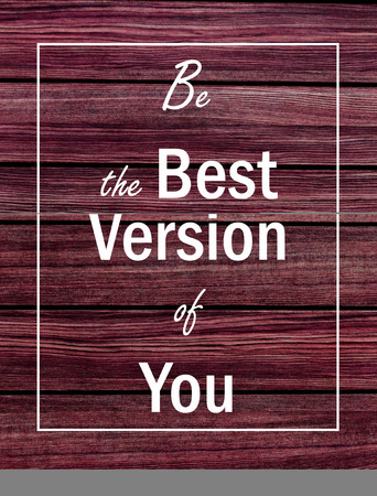 version: Motivational poster quote on rustic wooden background - Be the best version of you