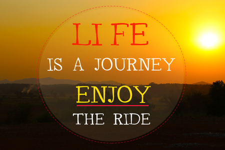 Life is a journey enjoy the ride - Motivational Inspirational Quote