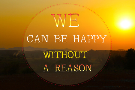 reason: We can be happy without a reason - Motivational Inspirational Quote