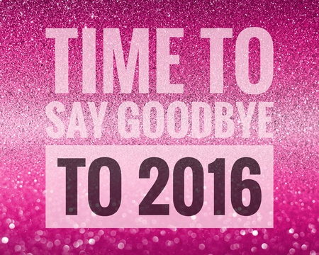 say: Time to say goodbye to 2016 on shiny glitter background