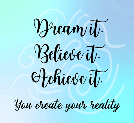 achieve: Dream it. Believe it. Achieve it. You create your reality words on blue soft tone abstract background