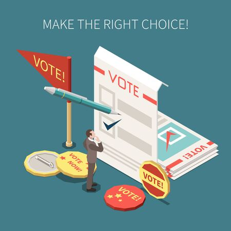 Election voting advertising poster with ballots memorable badges and wishing make right choice isometric vector illustration Illustration