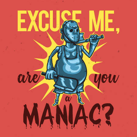 T-shirt or poster design with illustration of a maniac.