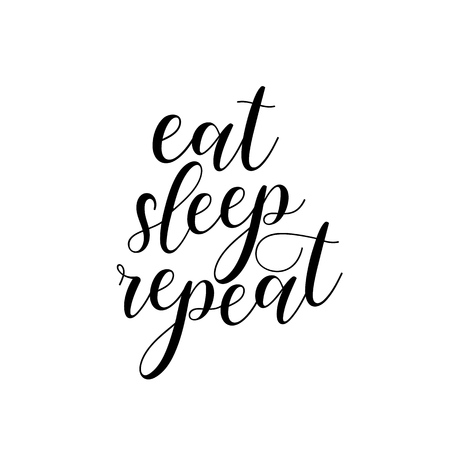 Eat, sleep, repeat. Humor lettering for posters, t-shirts, products design.