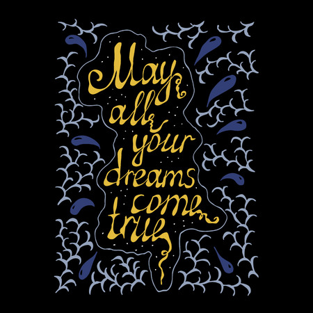 may all your dreams come true hand lettering text. handmade vector calligraphy on black background with branches and drops