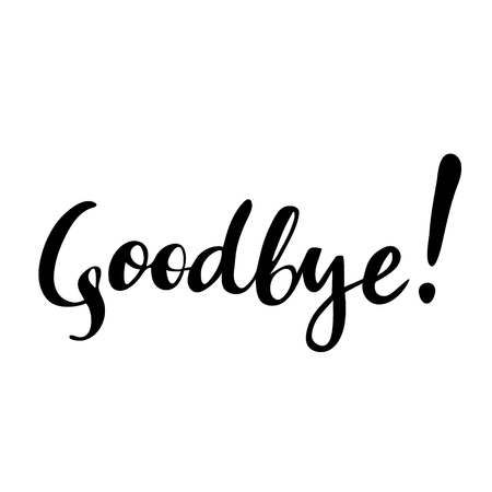 Goodbye: vector isolated illustration. Brush calligraphy, hand lettering. Inspirational typography poster.