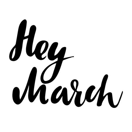 phrases: Greeting card with phrase Hey March. Vector isolated illustration: brush calligraphy, hand lettering. Inspirational typography poster. For calendar, postcard, label and decor.