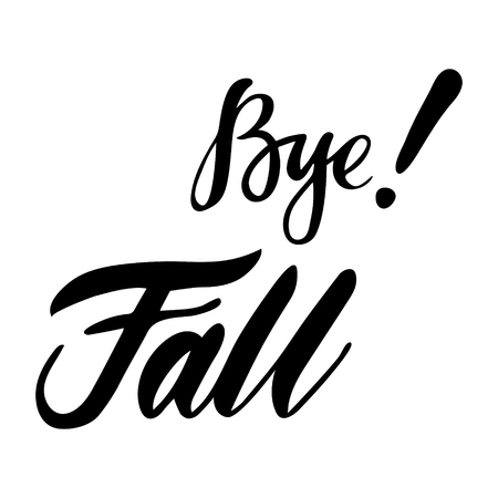 Card with phrase Bye Fall. Vector isolated illustration: brush calligraphy, hand lettering. Inspirational typography poster. For calendar, postcard, label and decor