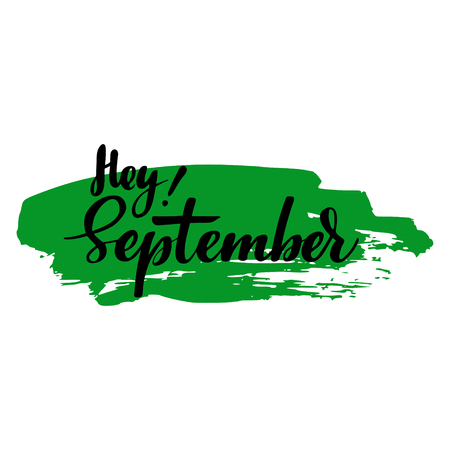 Greeting card with phrase Hey September. Spot on the background. Vector isolated illustration: brush calligraphy, hand lettering. Inspirational typography poster. For calendar, postcard and decor.