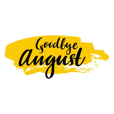 Karta z frazą Goodbye August z plamką. Vector izolowane ilustracji: szczotka kaligrafia, ręcznie litery. Inspirujący plakat typograficzny. Do kalendarza, pocztówki, etykiety i wystrój.