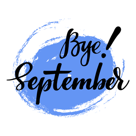 september calendar: Card with phrase Bye September with a spot on the background. Vector isolated illustration: brush calligraphy, hand lettering. Inspirational typography poster. For calendar, postcard, label and decor.