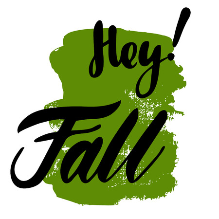 Greeting card with phrase Hey Fall. Spot on the isolated illustration: brush calligraphy, hand lettering. Inspirational typography poster. For calendar, postcard and decor.