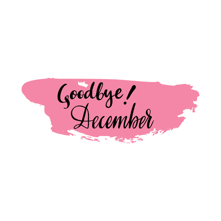 Card with phrase Goodbye December with a spot on the background. Vector isolated illustration: brush calligraphy, hand lettering. Inspirational typography poster. For calendar, postcard, decor. Illustration