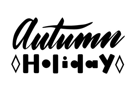 Autumn holiday. Isolated vector, calligraphic inspiring phrase. Hand calligraphy. Modern seasonal tourist design for logo, banners, emblems, prints, photo overlays, t shirts, posters, greeting card. Illustration