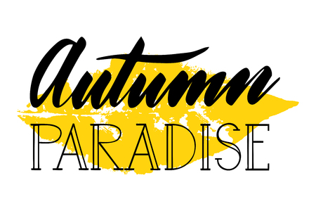 Autumn paradise with yellow leaf. Vector, calligraphic inspiring phrase. Hand calligraphy. Modern seasonal design for logo, banners, emblems, prints, photo overlays, t shirts, posters, greeting card.