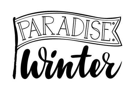 Paradise winter with flag. Isolated vector, calligraphic inspiring phrase. Hand calligraphy. Modern seasonal design for logo, banners, emblems, prints, photo overlays, t shirts, posters, greeting card Illustration