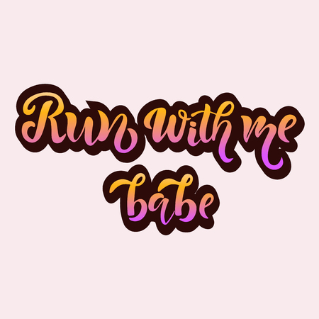 Hand sketched 'Run with me babe' T-shirt lettering typography. Illustration