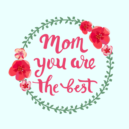 Mom you  are the best text in circle wreath with flowers on light background, vector illustration. Illustration