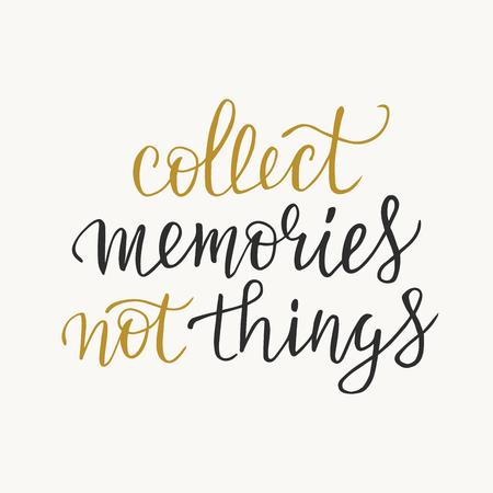 Sammeln Sie Erinnerungen Nicht Dinge Typografie Phrase, inspirierendes Zitat, Slogan. Pinsel Kalligraphie. T-Shirt-Grafiken, Druckdesign. Isolierte Vektor-Illustration.