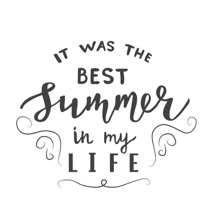 It was the Best summer in my life lettering quote, text as greeting card, fashion template, postcard, banner and sticker. Isolated Vector illustration on white background.