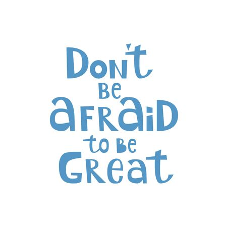 Dont be afraid to be great hand written lettering. Inspiring quote for apparel T-shirt print, sticker and postcard. Isolated Vector illustration.