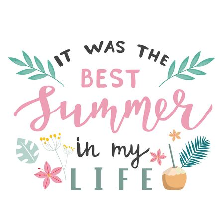 It was the Best summer in my life lettering quote, text as greeting card, slogan, template, postcard and sticker. Isolated Vector illustration with tropical elements.