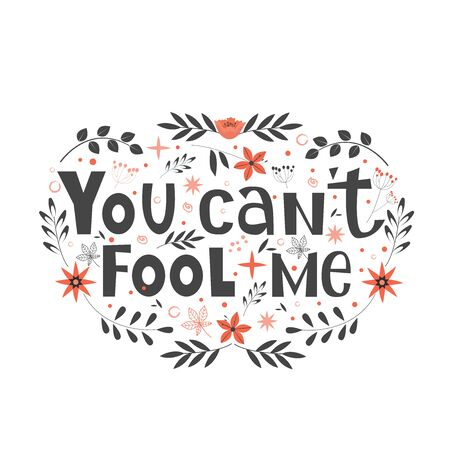 You cant fool me hand written lettering quote as apparel T-shirt print, sticker and postcard. Vector illustration with doodle on background.