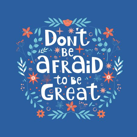 Dont be afraid to be great hand written motivational lettering quote. Apparel T-shirt print, sticker and postcard. Vector illustration with doodle elements on background