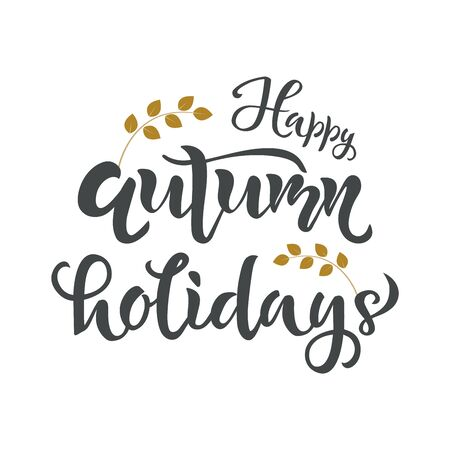 Happy autumn holidays lettering quote, text. Season Typography Design for holiday card, poster, placard.